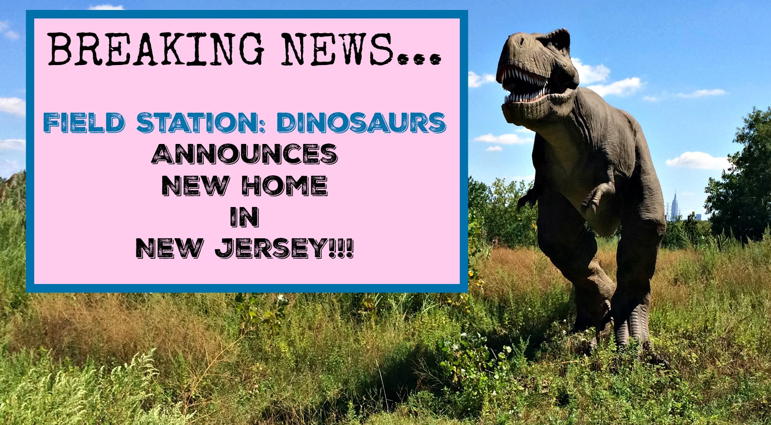 Field Station Dinosaurs New Location Bigger And Better
